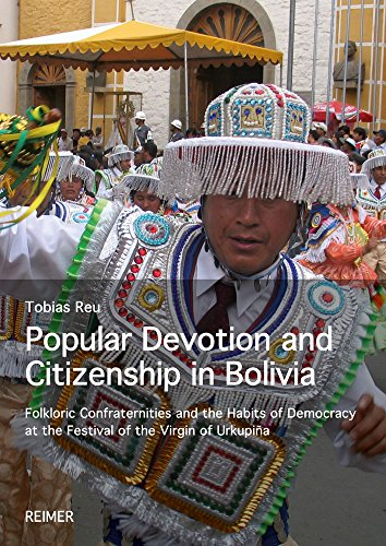 Popular Devotion and Citizenship in Bolivia: Folkloric Confraternities and the Habits of Democracy at the Festival of the Virgin of Urkupiña