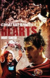 Hearts Greatest Games: Heart of Midlothian's Fifty Finest Matches by Mike Smith ( 2012 ) Hardcover