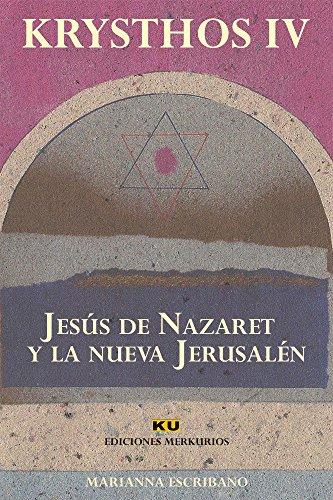 JESÚS DE NAZARET Y LA NUEVA JERUSALÉN (KRYSTHOS nº 4) por Marianna Escribano Guerrero
