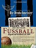 Die Deutschmeister: Die Geschichte des deutschen Fußballs