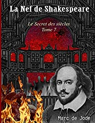 La Nef de Shakespeare: Le Secret des siècles - tome 7