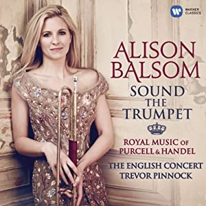 Sound the Trumpet - Royal Music of Purcell and Handel by Warner Classics