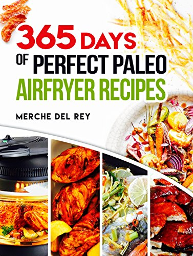 paleo-air-fryer-365-days-of-perfect-paleo-air-fryer-recipes-complete-air-fryer-cookbook-quick-and-ea