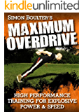 Maximum Overdrive - High Performance Training for Explosive Power & Speed (English Edition)