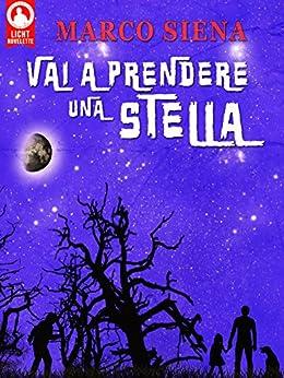Vai a Prendere una Stella (Licht Novelette Vol. 3) di [Siena, Marco]
