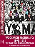 Woolwich Arsenal FC: 1893-1915 The club that changed football
