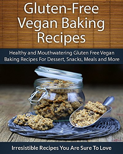 Vegan Bay (Gluten Free Vegan Baking Recipes: Healthy and Mouthwatering Gluten Free Vegan Baking Recipes For Dessert, Snacks, Meals and More (The Easy Recipe) (English Edition))