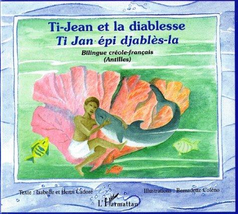 TI-JEAN ET LA DIABLESSE : TI JAN EPI DJABLES-LA. Bilingue créole-français (Antilles) par Henri Cadoré, Isabelle Cadoré, Bernadette Coleno
