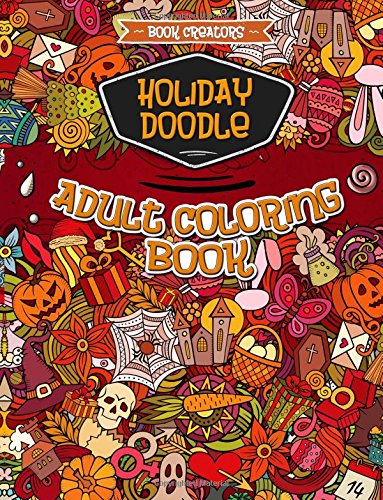 Holiday Doodle Adult Coloring Book: 35 High Quality Designs about Christmas, Halloween, Easter and Valentine + 5 Extra Pages (Animal Mandala, Paisley, Dessert Doodle etc.)