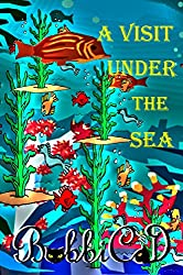 A Visit Under the Sea: A Beautifully Illustrated, Rhyming Picture Book for Children of all Ages