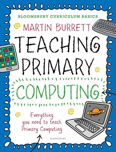 Bloomsbury Curriculum Basics: Teaching Primary Computing