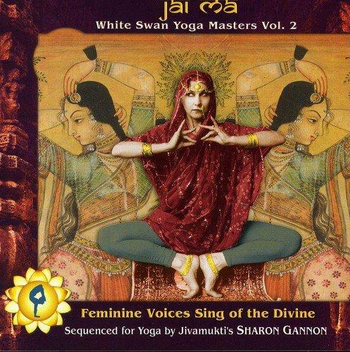 Jai Ma: White swan yoga masters, Vol. 2: Femine voices sing of the divine