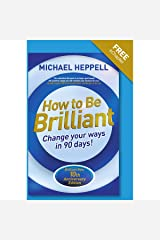 By Michael Heppell How to be Brilliant: Change your ways in 90 days! (4th Edition) Paperback