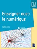 Enseigner avec le numérique CM (+ ressources numériques à télécharger)