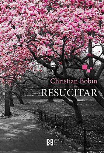 Resucitar (Literaria) por Christian Bobin