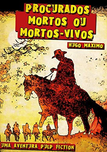 PROCURADOS: MORTOS OU MORTOS-VIVOS (Uma Aventura Pulp Fiction Livro 1) (Portuguese Edition)