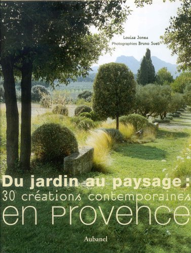 Du jardin au paysage : 30 créations contemporaines en Provence par Louisa Jones, Bruno Suet