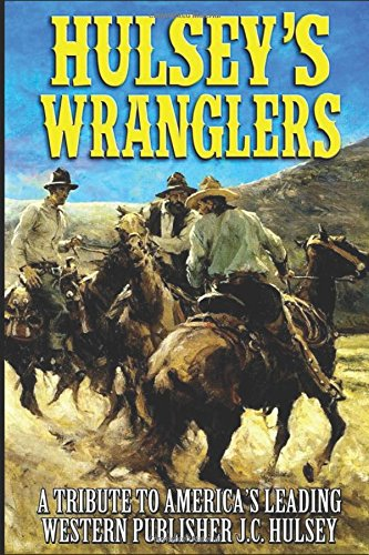 Western Wrangler (Hulsey's Wranglers: A Western Adventure: Western Stories That Pay Tribute To America's Leading Western Publisher J.C. Hulsey. (Hulsey's Wrangler's Western Series, Band 1))