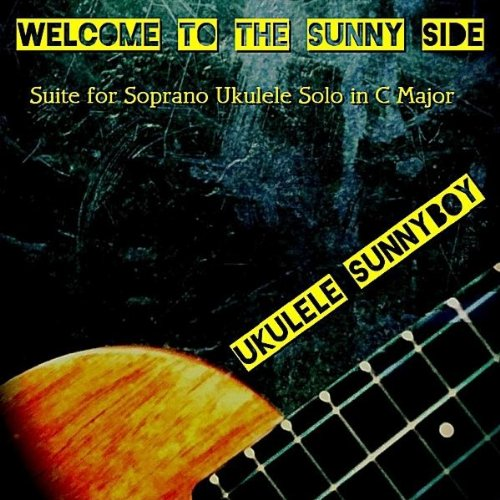 Welcome to the Sunny Side (Suite for Soprano Ukulele Solo In C Major)