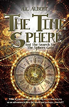 The Time Sphere: Book I: The Search For The Sphere Gate by [Albert, A.E.]