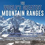 The World's Greatest Mountain Ranges - Geography Mountains Books for Kids | Children's Geography Book