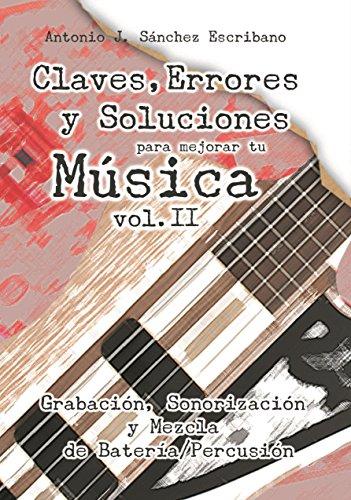 Claves, Errores y Soluciones para mejorar tu Música 2: Grabación, Sonorización y Mezcla de Batería/Percusión por Antonio José Sánchez Escribano