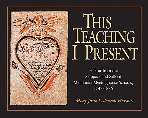 This Teaching I Present Fraktur From The Skippack Salford Mennonite Meetinghouse Schools 1747 1836 Studies