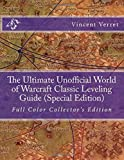 The Ultimate Unofficial World of Warcraft Classic Leveling Guide (Special Edition): Full Color Collector's Edition...