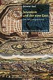 Jerusalem Und Der Eine Gott: Eine Religionsgeschichte