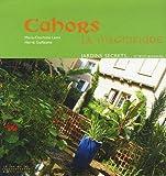 Cahors la Magnifique - Patrimoine, jardins secrets... et petits bonheurs