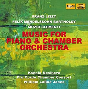 Music For Piano & Chamber Orchestra(Liszt: Malediction/ Mendelssohn: Concerto In A Min/ Clementi: Concerto In C) by PROFIL