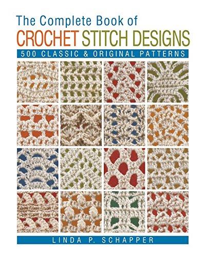 The Complete Book of Crochet Stitch Designs: 500 Classic & Original Patterns (Complete Crochet Designs) -