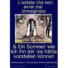 L'estate che non avrei mai immaginato  &  Ein Sommer wie ich ihn mir nie hätte vorstellen können     Romanzo bilingue – Zweisprachiger Romane (Italian Edition)