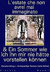 L'estate che non avrei mai immaginato  &  Ein Sommer wie ich ihn mir nie hätte vorstellen können     Romanzo bilingue - Zweisprachiger Romane (Italian Edition)
