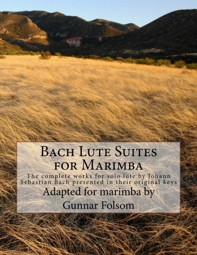 Bach Lute Suites for Marimba: The complete works for solo lute by Johann Sebastian Bach presented in their original keys - 9781508557487 por Gunnar Folsom