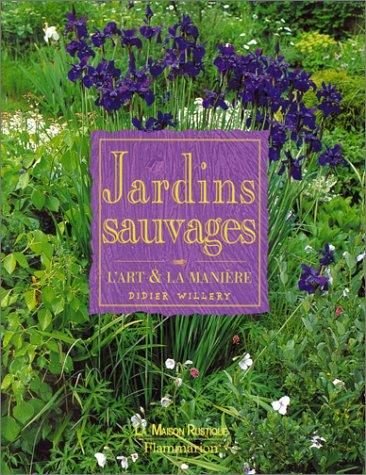JARDINS SAUVAGES. L'art & la manière par Didier Willery