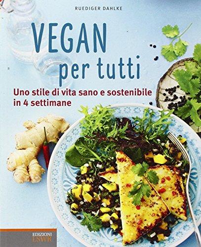 Vegan per tutti. Uno stile di vita sano e sostenibile in 4 settimane. Ediz. illustrata