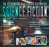 The Astounding Illustrated History of Science Fiction: Movies-art-comics-pulp Magazines-fiction