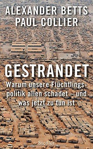 Gestrandet: Warum unsere Flüchtlingspolitik allen schadet - und was jetzt zu tun ist