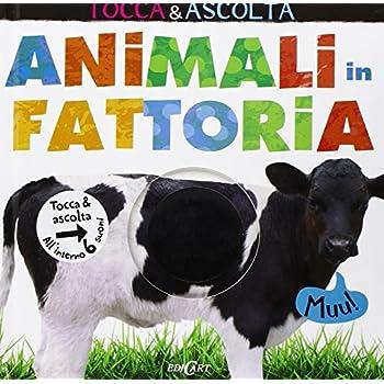 Animali In Fattoria. Tocca & Ascolta. Libro Sonoro