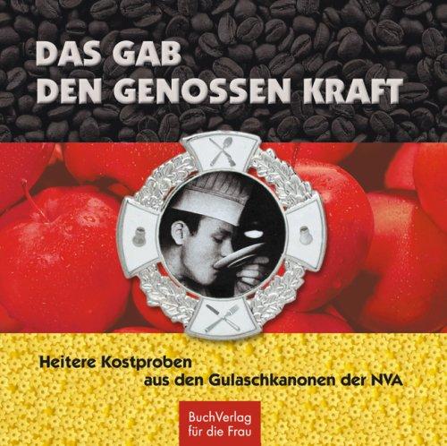 Preisvergleich Produktbild Das gab den Genossen Kraft: Heitere Kostproben aus den Gulaschkanonen der NVA