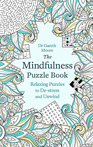 The Mindfulness Puzzle Book: Relaxing Puzzles to De-stress and Unwind (Puzzle Books) por Dr Gareth Moore