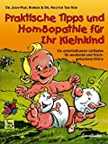 Praktische Tipps und Homöopathie für Ihr Kleinkind: Ein unterhaltsamer Leitfaden für frischgebackene Eltern