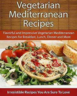 Easy Vegetarian Mediterranean Recipes: Flavorful and Impressive Vegetarian Mediterranean Recipes for Breakfast, Lunch, Dinner and More (The Easy Recipe) (English Edition) von [Echo Bay Books]