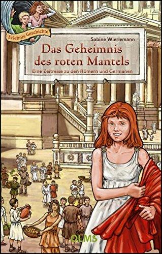 Das Geheimnis des roten Mantels: Eine Zeitreise zu den Römern und Germanen. -