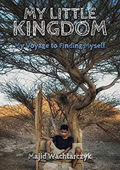 My Little Kingdom: My Voyage to Finding Myself (English Edition) de [Wachtarczyk, Majid]