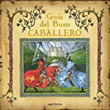 Guia del buen caballero/ How To Be a Knight