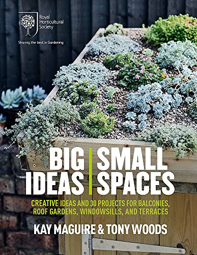 RHS Big Ideas, Small Spaces: Creative ideas and 30 projects for balconies, roof gardens, windowsills and terraces por Kay Maguire