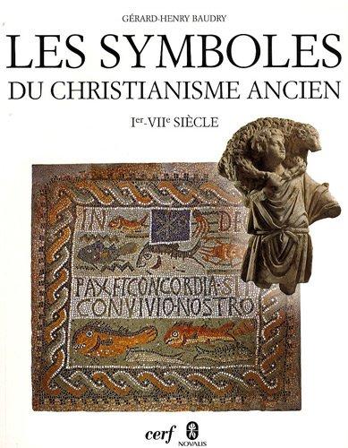 Les symboles du christianisme ancien : Ier-VIIe siècle par Gérard-Henry Baudry