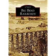 Big Bend Railroads (Images of Rail) (English Edition)